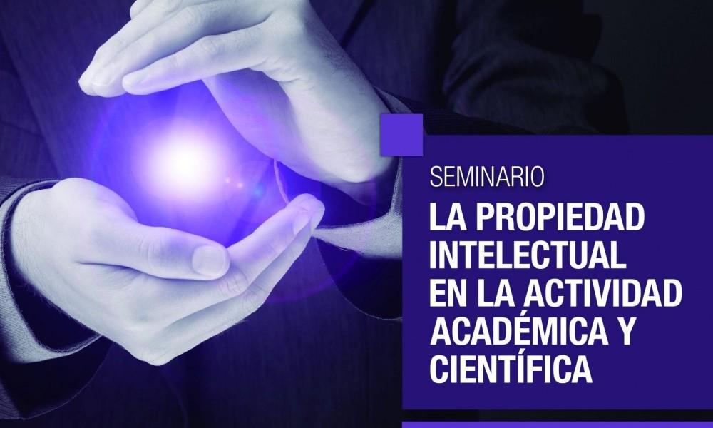 """Seminario """"La Propiedad Intelectual en la actividad académica y científica"""""""