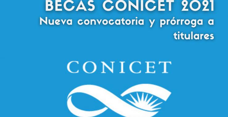 Convocatoria de Becas CONICET 2021 y prórrogas a titulares 2017 y 2020
